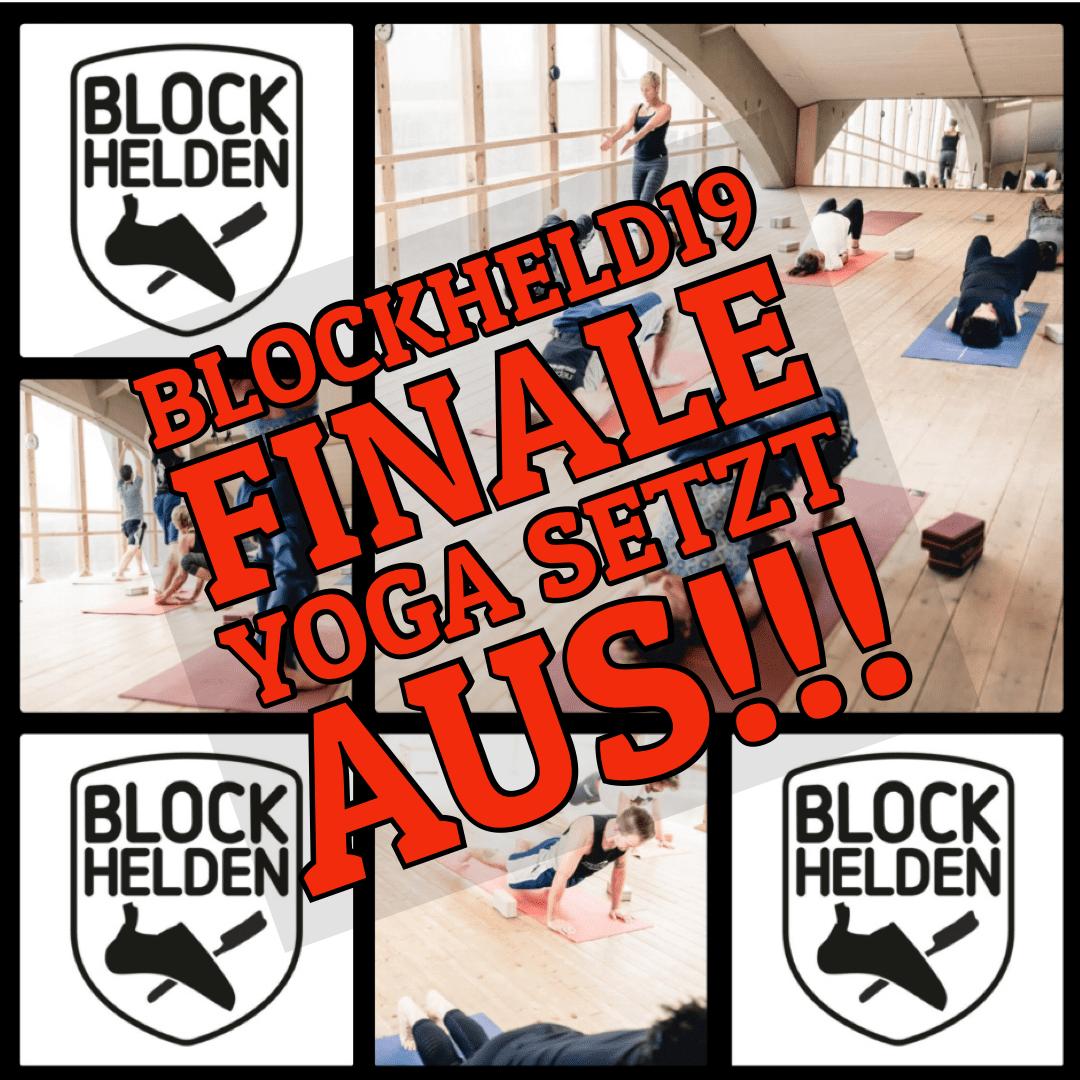 Kein Yoga während BLOCKHELD19 Finale!!